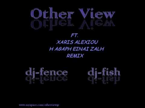 music Other View Ft. Xaris Alexiou-H Agaph Einai Zalh Remix.wmv